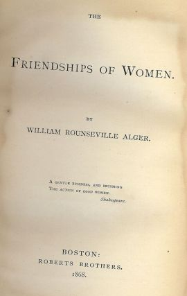 THE FRIENDSHIPS OF WOMEN. William Rounseville ALGER