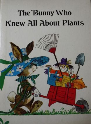 THE BUNNY WHO KNEW ALL ABOUT PLANTS. Jane Belk MONCURE