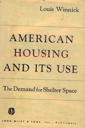 AMERICAN HOUSING AND ITS USE. Louis WINNICK.