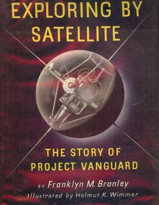 EXPLORING BY SATELLITE: THE STORY OF PROJECT VANGUARD. Franklyn M. BRANLEY