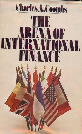 THE ARENA OF INTERNATIONAL FINANCE. Charles A. COOMBS