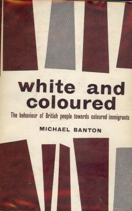 WHITE AND COLOURED BEHAVIOR BRITISH PEOPLE TOWARDS COLOURED IMMIGRANTS. Michael BANTON