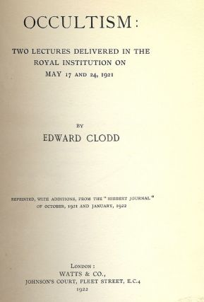 OCCULTISM: TWO LECTURES DELIVERED ROYAL INSTITUTION MAY 17, 24 1921. Edward CLODD