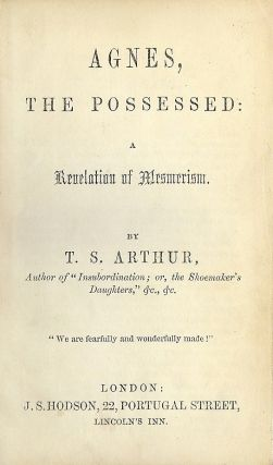 AGNES, THE POSSESSED: A REVELATION OF MESMERISM. T. S. ARTHUR