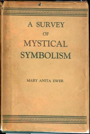 A SURVEY OF MYSTICAL SYMBOLISM. Anita Ewer EWER