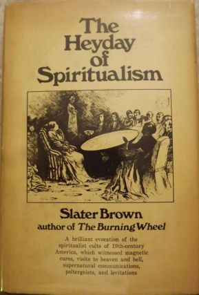 THE HEYDAY OF SPIRITUALISM. Slater BROWN