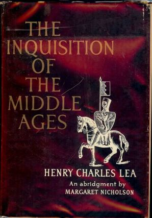 THE INQUISITION OF THE MIDDLE AGES. Henry Charles LEA.