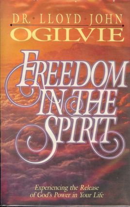 FREEDOM IN THE SPIRIT. Lloyd John OGILVIE