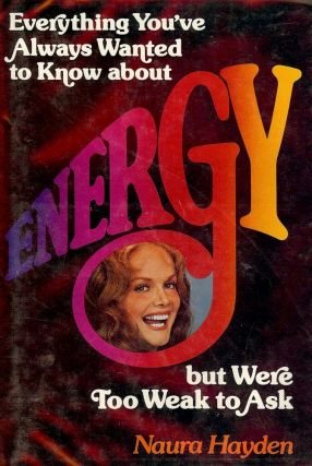 EVERYTHING YOU'VE ALWAYS WANTED TO KNOW ABOUT ENERGY. Naura HAYDEN