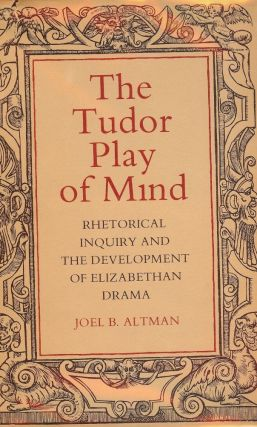 THE TUDOR PLAY OF MIND: RHETORICAL INQUIRY DEVELOPMENT ELIZABETH DRAMA. Joel B. ALTMAN
