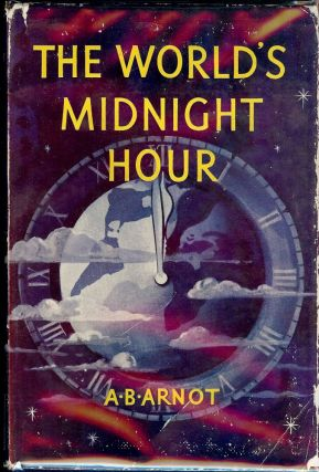 THE WORLD'S MIDNIGHT HOUR (ARMAGEDDON FORETOLD). A. B. ARNOT
