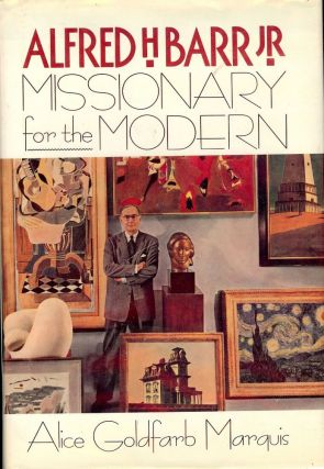 ALFRED H. BARR JR.: MISSIONARY FOR THE MODERN. Alice Goldfarb MARQUIS