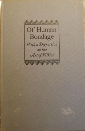 OF HUMAN BONDAGE, WITH A DIGRESSION ON THE ART OF FICTION. W. Somerset MAUGHAM