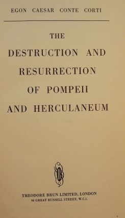 THE DESTRUCTION AND RESURRECTION OF POMPEII AND HERCULANEUM. Egon Caesar CONTE CORTI