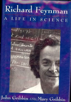 RICHARD FEYNMAN: A LIFE IN SCIENCE. John GRIBBIN