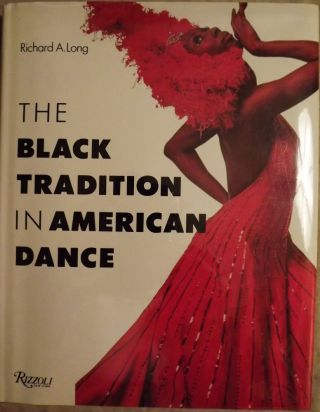 THE BLACK TRADITION IN AMERICAN DANCE. Richard A. LONG.