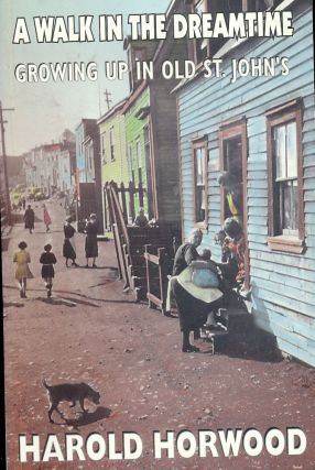 A WALK IN THE DREAMTIME: GROWING UP IN OLD ST. JOHN'S. Harold HORWOOD