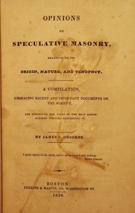 OPINIONS ON SPECULATIVE MASONRY RELATIVE TO ITS ORIGIN, NATURE. James C. O'DIORNE