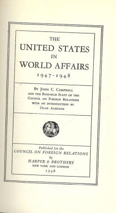 THE UNITED STATES IN WORLD AFFAIRS: 1947-1948. John C. CAMPBELL.