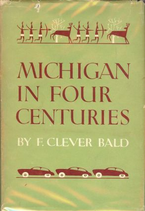 MICHIGAN IN FOUR CENTURIES. F. Clever BALD