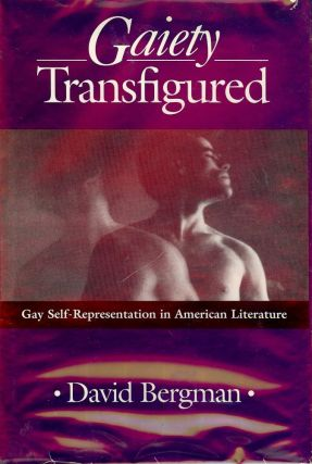 GAIETY TRANSFIGURED: GAY SELF-REPRESENTATION IN AMERICAN LITERATURE. David BERGMAN