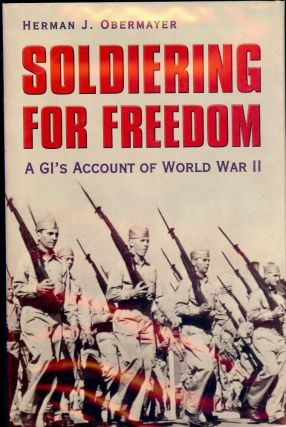 SOLDIERING FOR FREEDOM: A GI'S ACCOUNT OF WORLD WAR II. Herman J. OBERMAYER