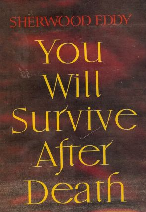 YOU WILL SURVIVE AFTER DEATH. Sherwood EDDY
