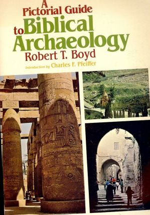 A PICTORIAL GUIDE TO BIBLICAL ARCHAEOLOGY. Robert T. BOYD