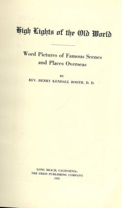 HIGHLIGHTS OF THE OLD WORLD. Rev. Henry Kendall BOOTH
