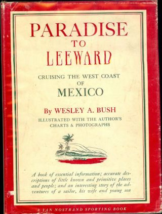 PARADISE TO LEEWARD: CRUISING THE WEST COAST OF MEXICO. Wesley A. BUSH