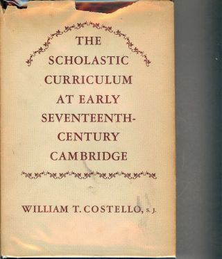 THE SCHOLASTIC CURRICULUM AT EARLY SEVENTEENTH-CENTURY CAMBRIDGE. William T. COSTELLO