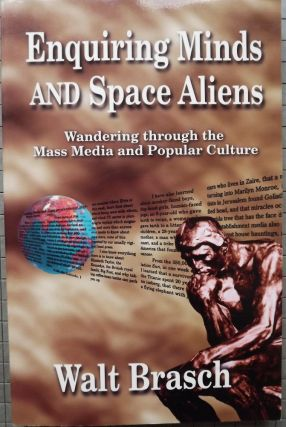 ENQUIRING MINDS AND SPACE ALIENS: WANDERING THROUGH THE MASS MEDIA AND. Walt BRASCH