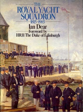 THE ROYAL YACHT SQUADRON 1815-1985. Ian DEAR