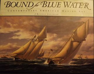 BOUND FOR BLUE WATER: CONTEMPORARY AMERICAN MARINE ART. J. Russell JINISHIAN