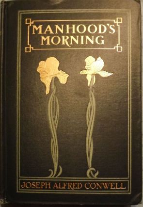 MANHOOD'S MORNING. Joseph Alfred CONWELL