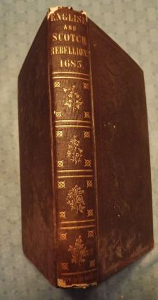 A HISTORY OF THE ENGLISH AND SCOTCH REBELLIONS OF 1685