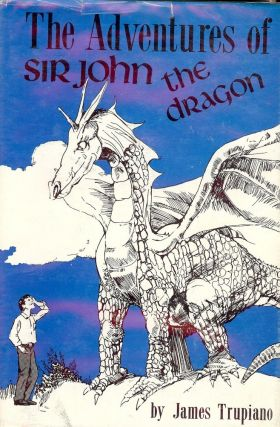 THE ADVENTURES OF SIR JOHN THE DRAGON. James TRUPIANO
