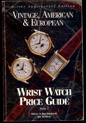VINTAGE AMERICAN & EUROPEAN WRIST WATCH PRICE GUIDE BOOK 7. SHERRY EHRHARDT, ROY