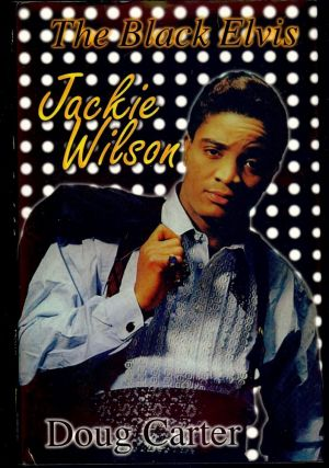 THE BLACK ELVIS: JACKIE WILSON. Doug CARTER