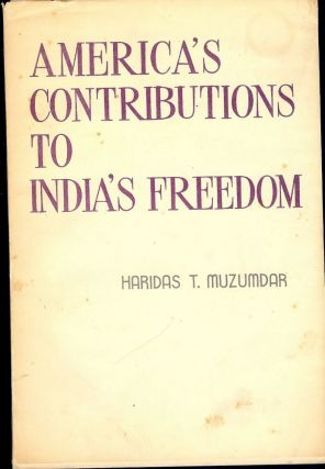 AMERICA'S CONTRIBUTIONS TO INDIA'S FREEDOM. Haridas T. MUZUMDAR