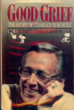 GOOD GRIEF: THE STORY OF CHARLES SCHULZ. Rheta Grimsley JOHNSON