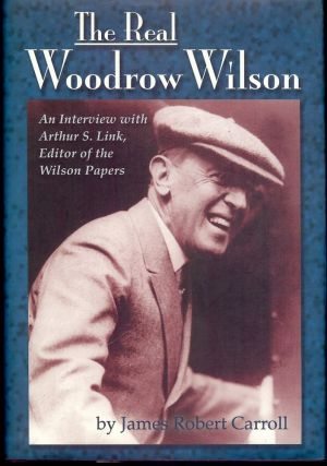 THE REAL WOODROW WILSON. James Robert CARROLL