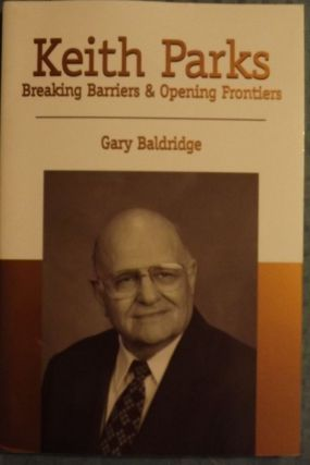KEITH PARKS: BREAKING BARRIERS AND OPENING FRONTIERS. Gary BALDRIDGE
