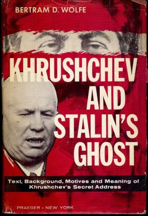 KHRUSHCHEV AND STALIN'S GHOST. Bertram D. WOLFE