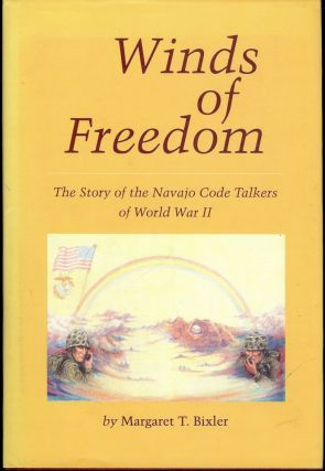 WINDS OF FREEDOM: NAVAJO CODE TALKERS WORLD WAR II. Margaret T. BIXLER