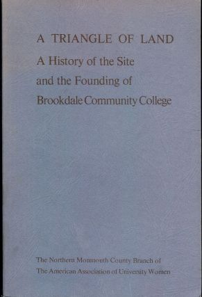 A TRIANGLE OF LAND: HISTORY FOUNDING BROOKDALE COMMUNITY COLLEGE. AMERICAN ASSOCIATION UNIVERSITY...