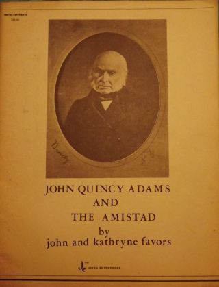 JOHN QUINCEY ADAMS AND THE AMISTAD. John FAVORS