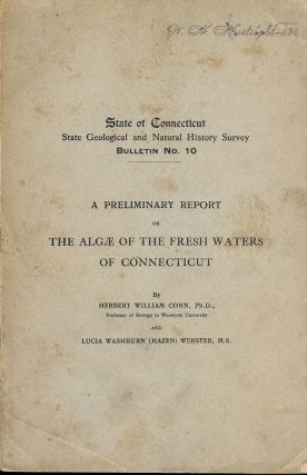 A PRELIMINARY REPORT ON THE ALGAE OF THE FRESH WATERS OF CONNECTICUT. Herbert William CONN