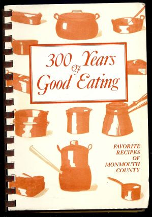 300 YEARS GOOD EATING; FAVORITE RECIPES MONMOUTH COUNTY. FRIENDS MONMOUTH COUNTY LIBRARY ASSOCIATION