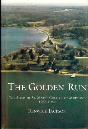 THE GOLDEN RUN: STORY ST. MARY'S COLLEGE MARYLAND 1968-1982. Renwick JACKSON